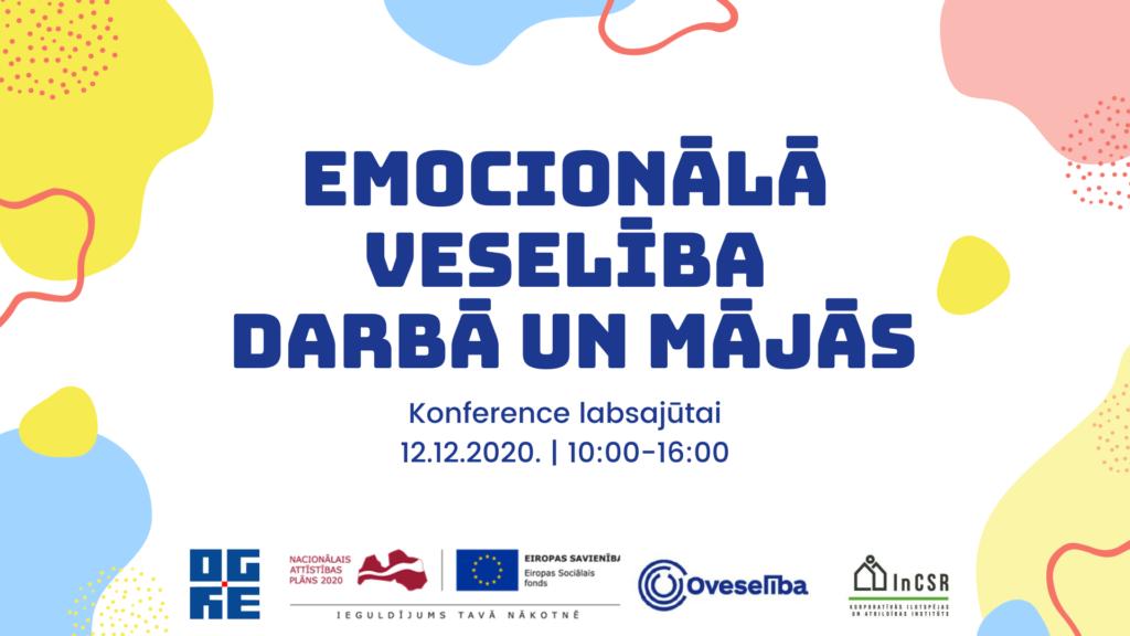 """Konferences """"Emocionālā veselība darbā un mājās"""" plakāts, uz kura norādīts konferences nosaukums un norises laiks - 12.12.2020. no plkst. 10.00 līdz 16.00. Tāpat tajā redzami organizatoru un atbalstītāju logotipi."""