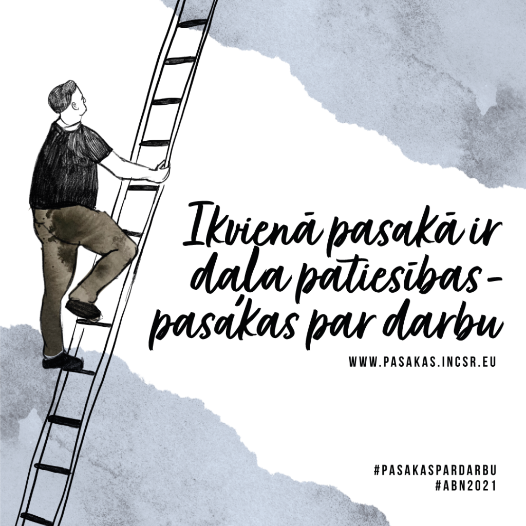 """Melnbalts zīmējums, kura kreisajā pusē vīrietis kāpj pa trepēm uz augšu, bet labajā pusē ir teksts """"Ikvienā pasakā ir daļa patiesības - pasakas par darbu: www.pasakas.incsr.eu""""."""